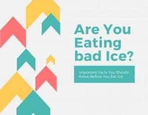 Are you Eating bad Ice