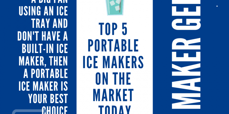 These Portable Ice Makers Are The Top Picks For 2019